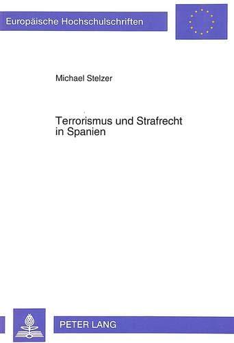 Terrorismus und Strafrecht in Spanien (Europäische Hochschulschriften Recht / Reihe 2:...