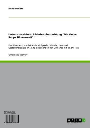 Bilderbuchbetrachtung: 'Die kleine Raupe Nimmersatt' von Eric Carle: Das Bilderbuch als Sprech-,...
