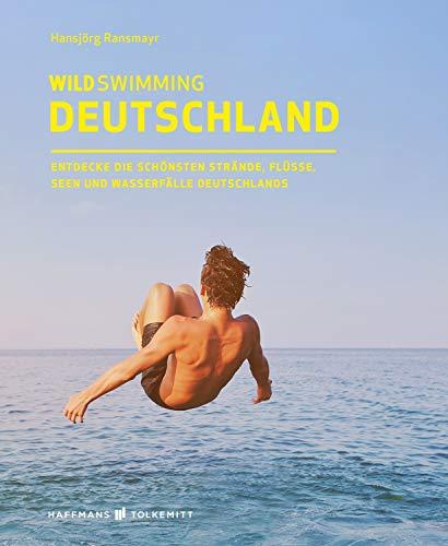Wild Swimming Deutschland: Entdecke die aufregendsten Seen, Flüsse, Wasserfälle und Strände...