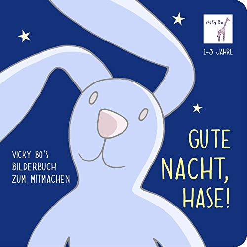 Gute Nacht, Hase! Bilderbuch zum Mitmachen ab 1 Jahr: Vicky Bo's Bilderbuch zum Mitmachen