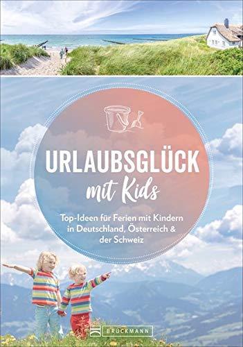 Familienreiseführer Deutschland, Österreich, Schweiz: Urlaubsglück mit Kids. Ausflugsziele, die Eltern...