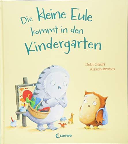 Die kleine Eule kommt in den Kindergarten: Liebevolles Bilderbuch ab 3 Jahre