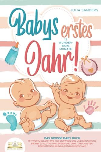 Babys erstes Jahr! 12 wunderbare Monate: Das große Baby Buch mit wertvollen Tipps für Entwicklung und...