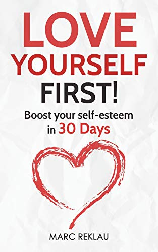 Love Yourself First!: Boost your self-esteem in 30 Days (Change your habits, change your life, Band 4)