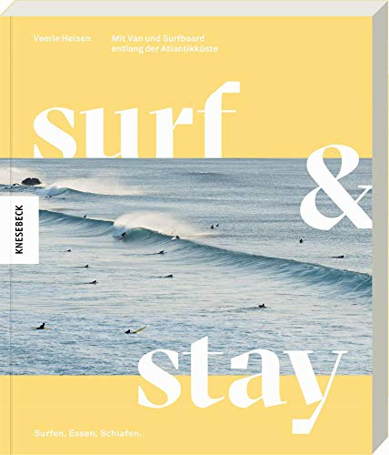 Surf & Stay: Mit Van und Surfboard entlang der Atlantikküste. Die besten Surf-Spots, Strandbars,...