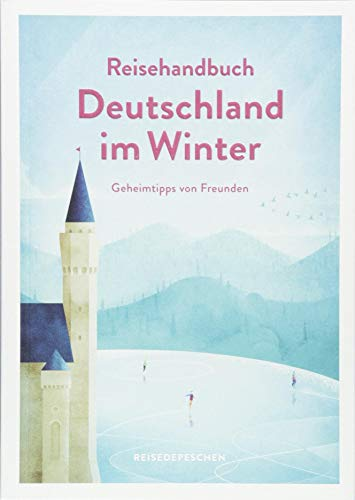 Reisehandbuch Deutschland im Winter - Reiseführer: Geniale Ausflüge, besondere Events und magische Orte...