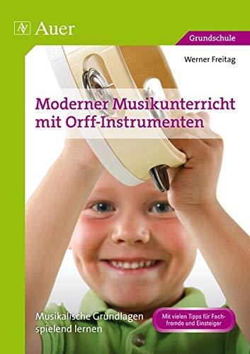Moderner Musikunterricht mit Orff-Instrumenten: Musikalische Grundlagen spielend lernen (1. bis 4....