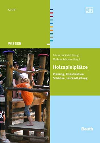 Holzspielplätze: Planung, Konstruktion, Schäden, Instandhaltung (Beuth Wissen)