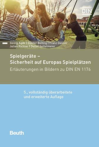 Spielgeräte - Sicherheit auf Europas Spielplätzen: Erläuterungen in Bildern zu DIN EN 1176 (Beuth...