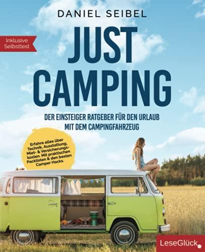 JUST CAMPING: Der Einsteiger Ratgeber für den Urlaub mit dem Campingfahrzeug. Erfahre alles über...