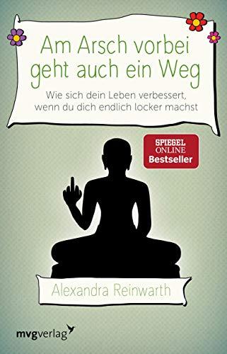 Buch: Am Arsch vorbei geht auch ein Weg: Wie sich dein Leben verbessert, wenn du dich endlich locker machst