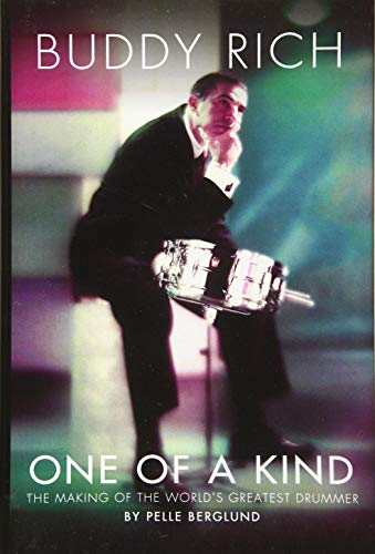Buddy Rich: One of a Kind: The Making of the World's Greatest Drummer