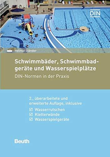 Schwimmbäder, Schwimmbadgeräte und Wasserspielplätze: DIN-Normen in der Praxis Inklusive...