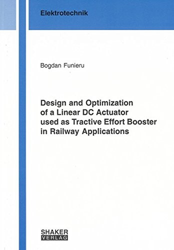 Design and Optimization of a Linear DC Actuator used as Tractive Effort Booster in Railway Applications...