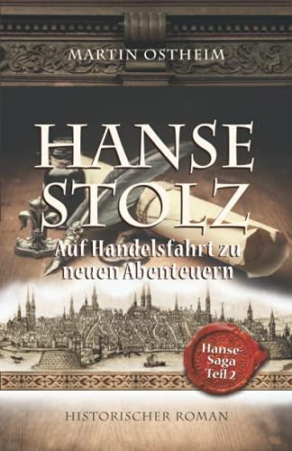 Hansestolz: Auf Handelsfahrt zu neuen Abenteuern (Hanse-Saga, Band 2)