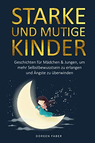 starke und mutige Kinder – Geschichten für Mädchen & Jungen um mehr Selbstbewusstsein zu erlangen und...