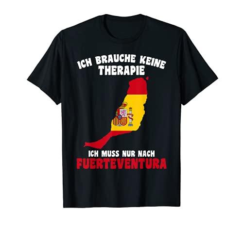 Ich brauche keine Therapie, ich muss nur nach Fuerteventura T-Shirt