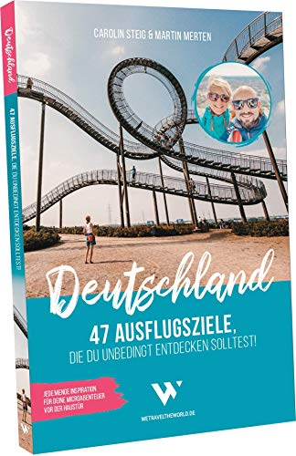 Reiseführer Deutschland – 47 Ausflugsziele, die du entdeckt haben solltest! | Reisebuch Deutschland...