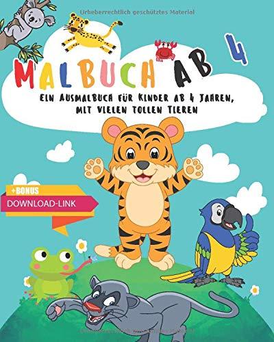 Malbuch ab 4: Ein Ausmalbuch für Kinder ab 4 Jahren, mit vielen tollen Tieren. + BONUS: Kostenloser...