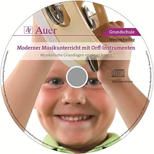 Moderner Musikunterricht mit Orff-Instrumenten CD: Begleit-CD mit Klangbeispielen, Musikstücken und...