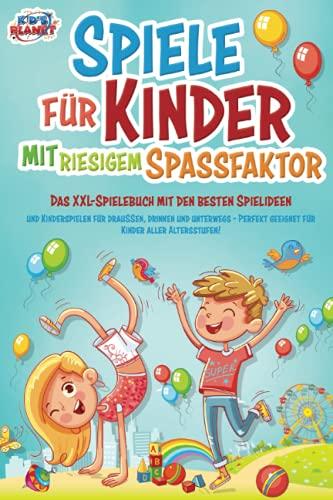 Spiele für Kinder mit riesigem Spaßfaktor: Das XXL-Spielebuch mit den besten Spielideen und...