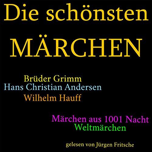 Die schönsten Märchen: Die größte Box aller Zeiten mit den Brüdern Grimm, Hans Christian Andersen,...