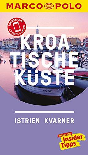 MARCO POLO Reiseführer Kroatische Küste Istrien, Kvarner: Reisen mit Insider-Tipps. Inkl. kostenloser...