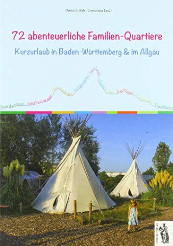 72 abenteuerliche Familien-Quartiere: Kurzurlaub in Baden-Württemberg & im Allgäu