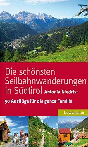 Die schönsten Seilbahnwanderungen in Südtirol. 50 Ausflüge für die ganze Familie