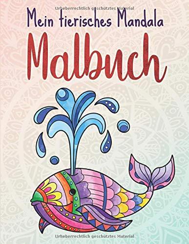 Mein tierisches Mandala Malbuch: 50 Tiermandalas für Kinder ab 4 Jahren, Kreativität fördern mit dem...