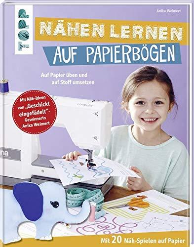 Nähen lernen auf Papierbögen: Auf Papier üben und auf Stoff umsetzen. Mit 20 Näh-Spielen auf Papier....