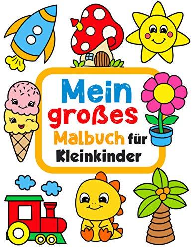 Mein großes Malbuch für Kleinkinder: 100 lustige Seiten mit einfachen Zeichnungen für Kinder zum...