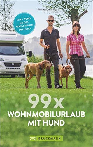 99 x Wohnmobil mit Hund: Der perfekte Wohnmobilführer für alle, die mit Ihrem Vierbeiner verreisen...