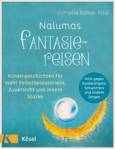 Nalumas Fantasiereisen: Kindergeschichten für mehr Selbstbewusstsein, Zuversicht und innere Stärke -...
