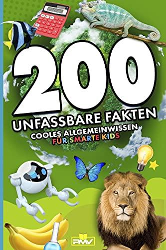 200 unfassbare Fakten: cooles Allgemeinwissen für smarte Kids (200 coole und sensationelle Fakten...