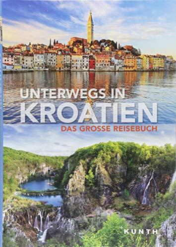 Unterwegs in Kroatien: Das große Reisebuch (KUNTH Unterwegs in ... / Das grosse Reisebuch)