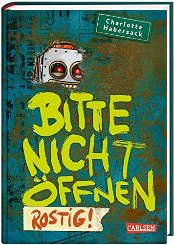 Bitte nicht öffnen 6: Rostig!: Kinderbuch-Bestseller über lustige Wesen, chaotische Abenteuer und beste...