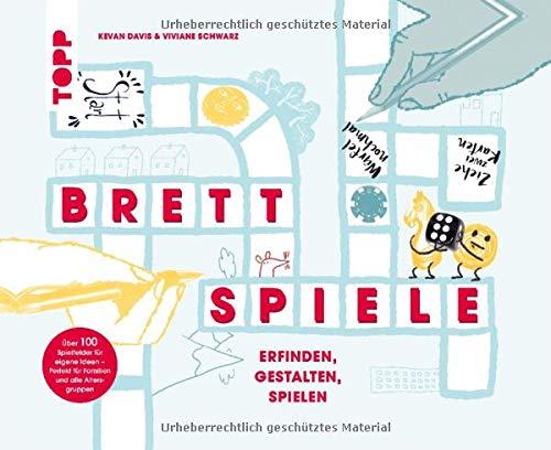 Brettspiele – Erfinden, Gestalten, Spielen: Über 100 Spielfelder für eigene Ideen sowie Spielfiguren,...