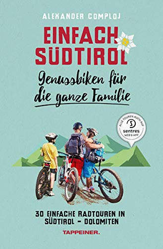 Einfach Südtirol: Genussbiken für die ganze Familie: 30 einfache Radtouren in Südtirol-Dolomiten
