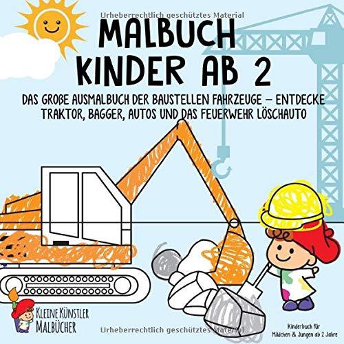 Malbuch Kinder ab 2: Das große Ausmalbuch der Baustellen Fahrzeuge - Entdecke Traktor, Bagger, Autos und...