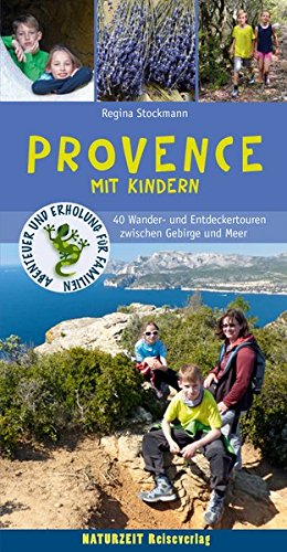 Provence mit Kindern: 40 Wander- und Entdeckertouren zwischen Gebirge und Meer (Abenteuer und Erholung...
