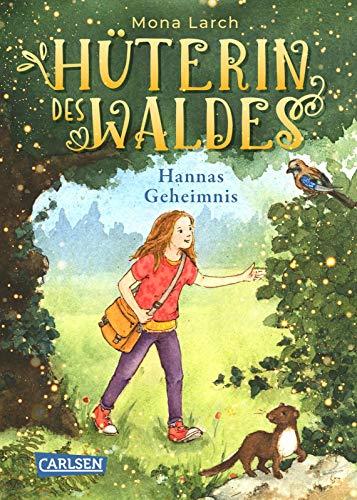 Hüterin des Waldes 1: Hannas Geheimnis: Ein warmherziges Kinderbuch ab 8 Jahren - mit ganz viel Natur...