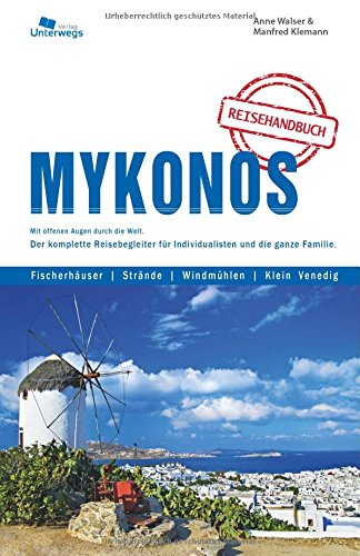 Mykonos: Mit offenen Augen durch die Welt. Der komplette Reisebegleiter für Individualisten und die ganz...