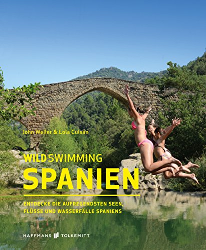 Wild Swimming Spanien: Entdecke die aufregendsten Seen, Flüsse und Wasserfälle Spaniens (Wild Swimming...