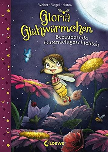 Gloria Glühwürmchen - Bezaubernde Gutenachtgeschichten: Kinderbuch zum Vorlesen und ersten Selberlesen...