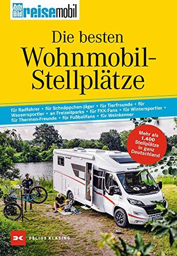 Die besten Wohnmobil-Stellplätze: Mehr als 1400 Stellplätze in ganz Deutschland. Gesamtband