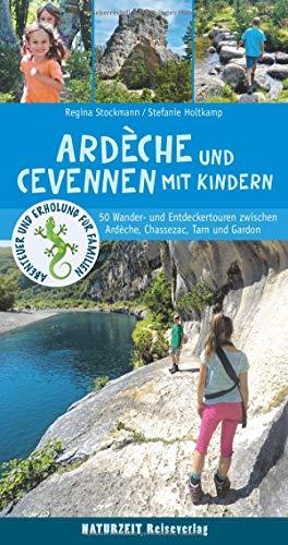 Ardèche und Cevennen mit Kindern: 50 Wander- und Entdeckertouren zwischen Ardèche, Chassezac, Lot, Tarn...