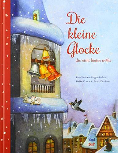 Die kleine Glocke, die nicht läuten wollte: Eine Weihnachtsgeschichte