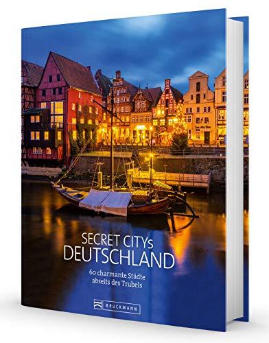 Secret Citys Deutschland. 60 charmante Städte abseits des Trubels. Bildband mit echten Geheimtipps für...