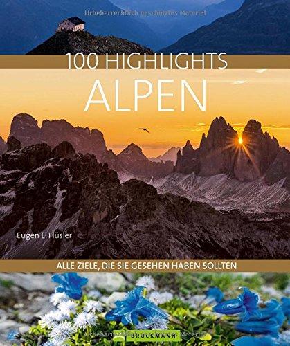 Reisebildband Alpen: 100 Highlights Alpen. Alle Ziele, die Sie gesehen haben sollten. Ein Reiseführer zu...